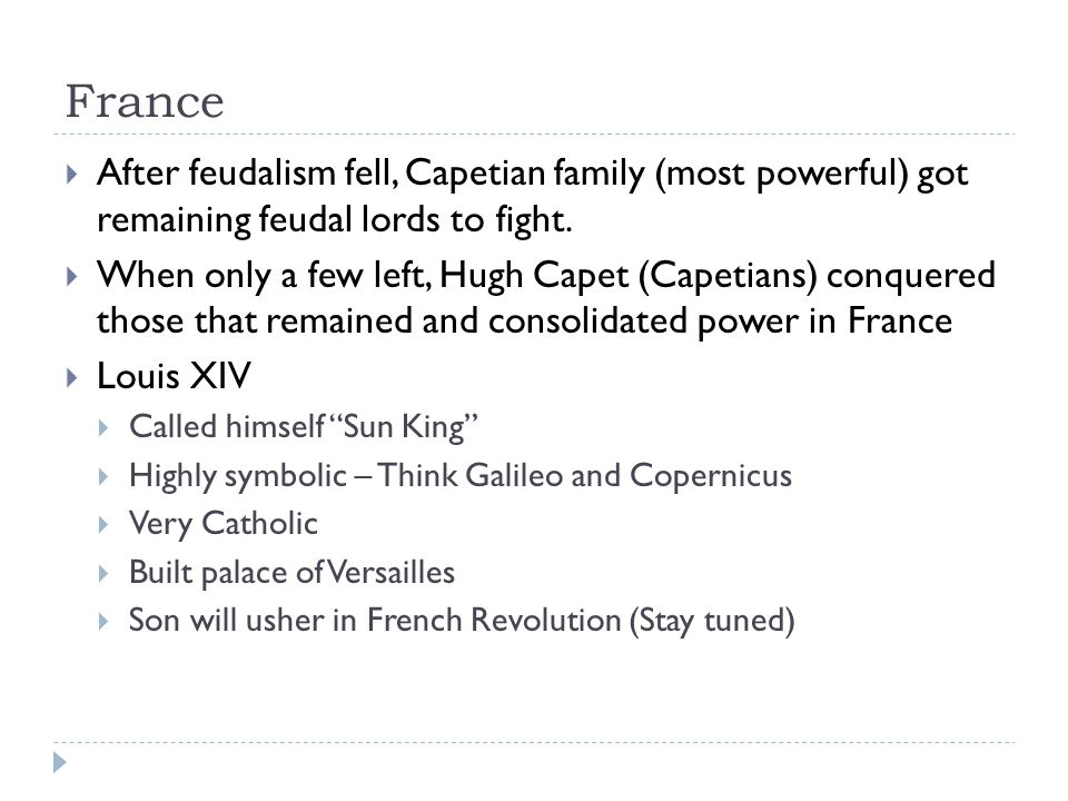France  After feudalism fell, Capetian family (most powerful) got remaining feudal lords to fight.