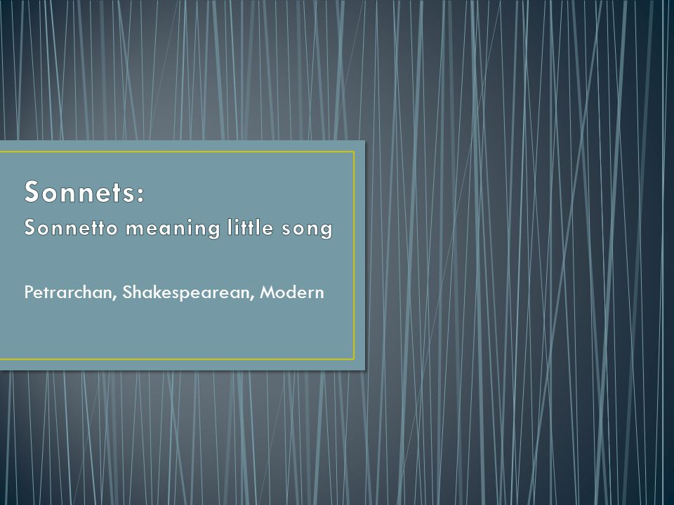 Petrarchan, Shakespearean, Modern