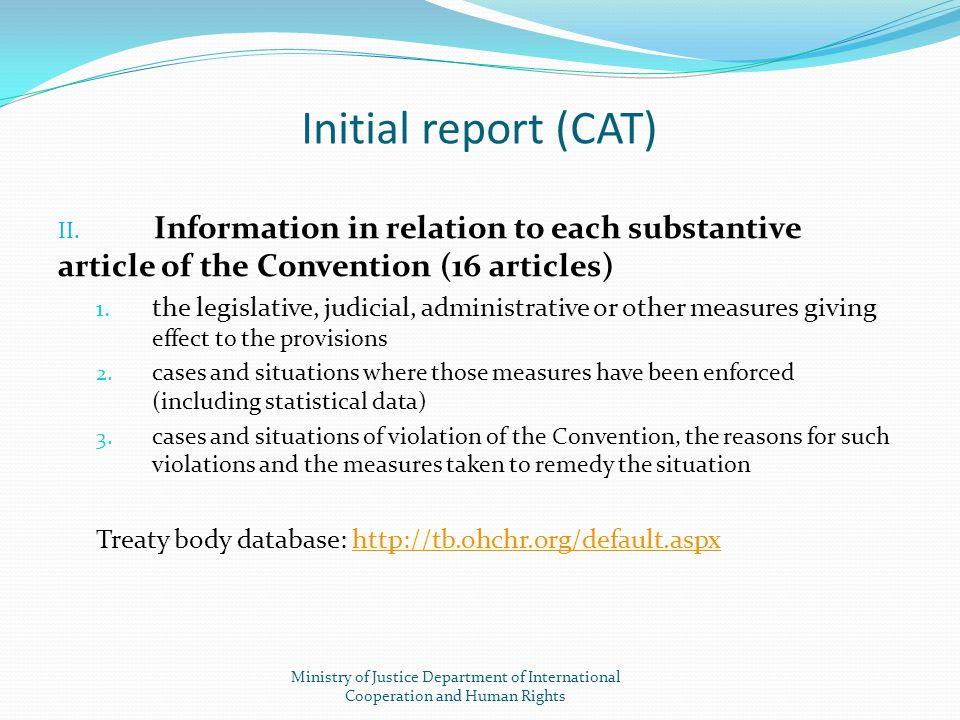 Initial report (CAT) II. Information in relation to each substantive article of the Convention (16 articles) 1. the legislative, judicial, administrat