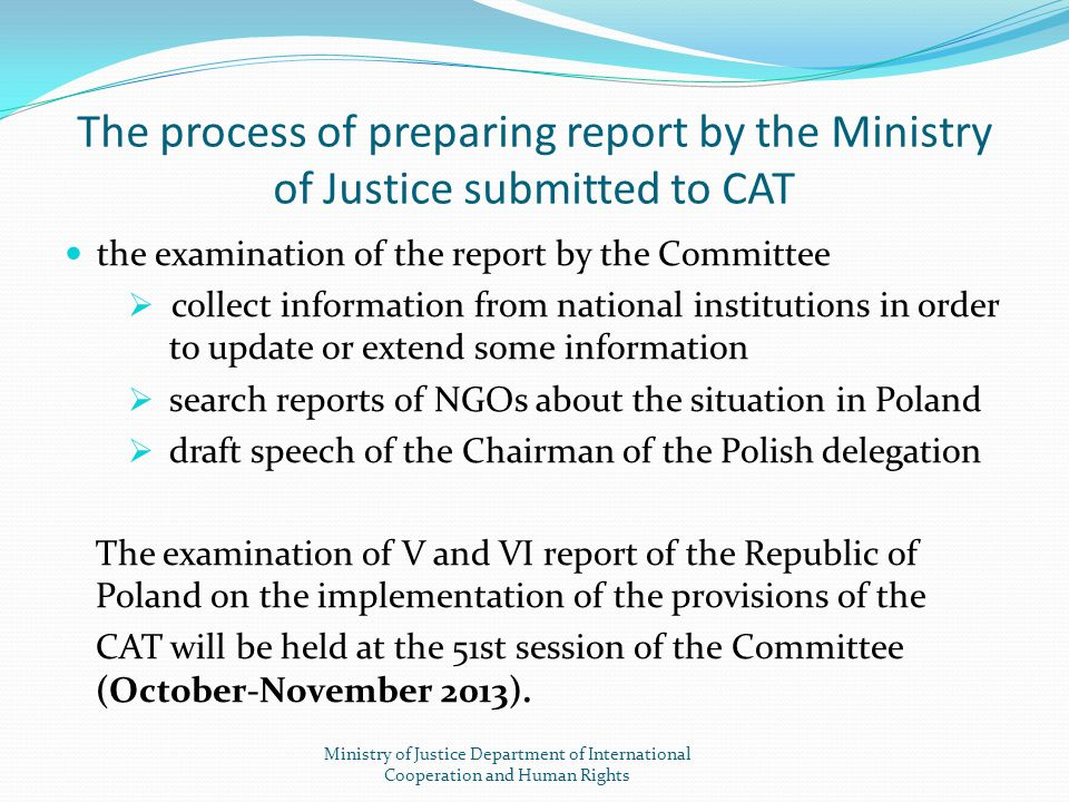 The process of preparing report by the Ministry of Justice submitted to CAT the examination of the report by the Committee  collect information from