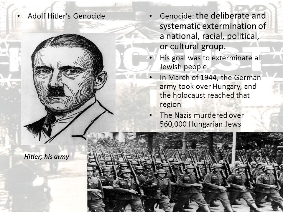 Adolf Hitler's Genocide Genocide: the deliberate and systematic extermination of a national, racial, political, or cultural group. His goal was to ext
