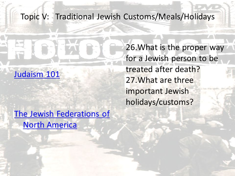 Topic V: Traditional Jewish Customs/Meals/Holidays Judaism 101 The Jewish Federations of North America 26.What is the proper way for a Jewish person t