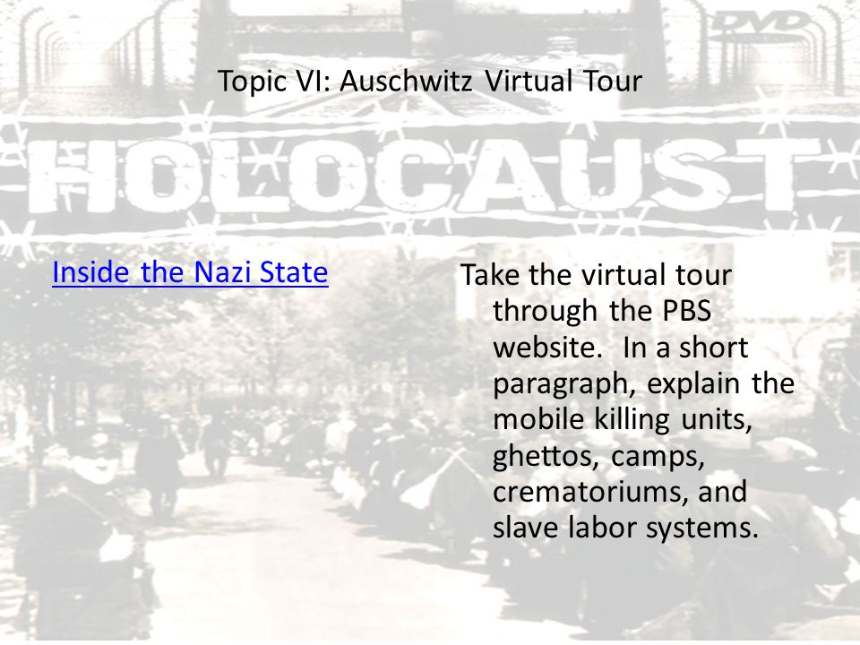 Topic VI: Auschwitz Virtual Tour Inside the Nazi State Take the virtual tour through the PBS website. In a short paragraph, explain the mobile killing