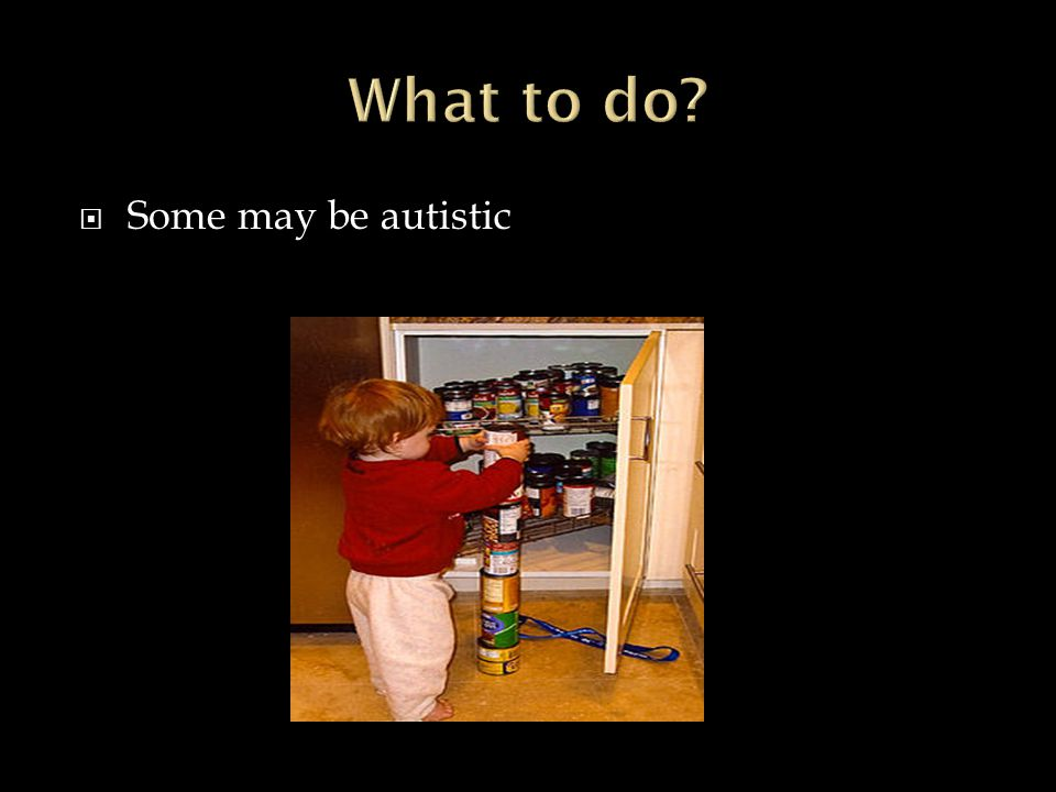  Some may be autistic