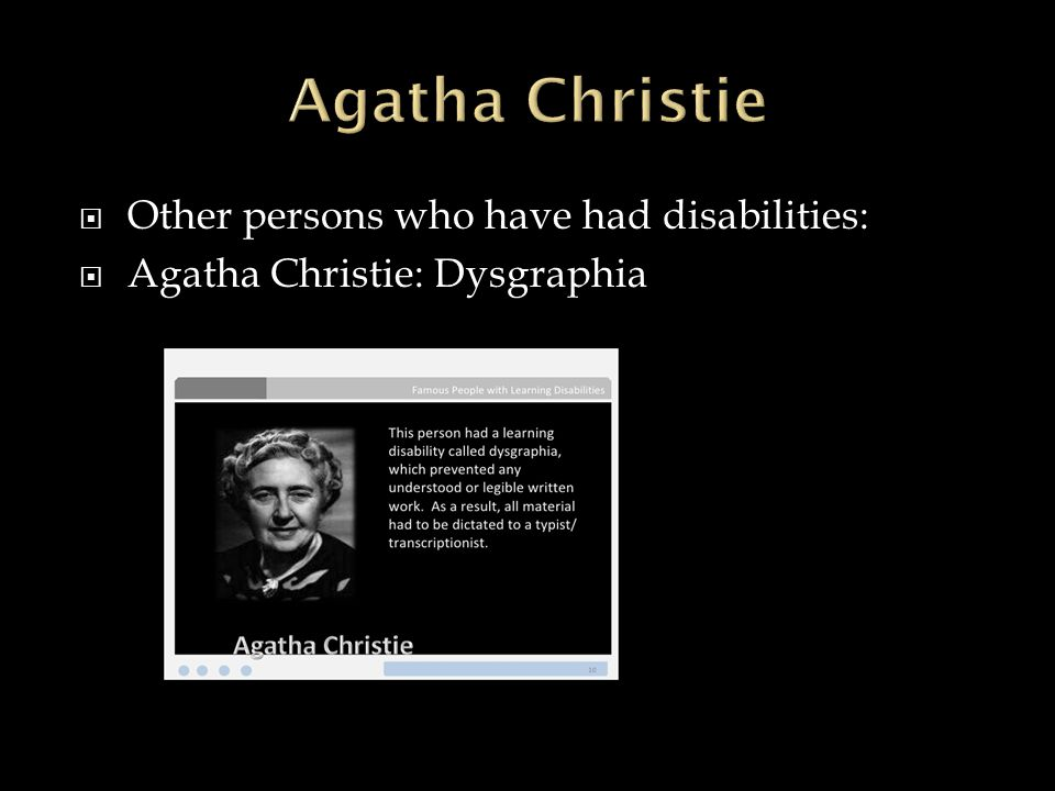  Other persons who have had disabilities:  Agatha Christie: Dysgraphia