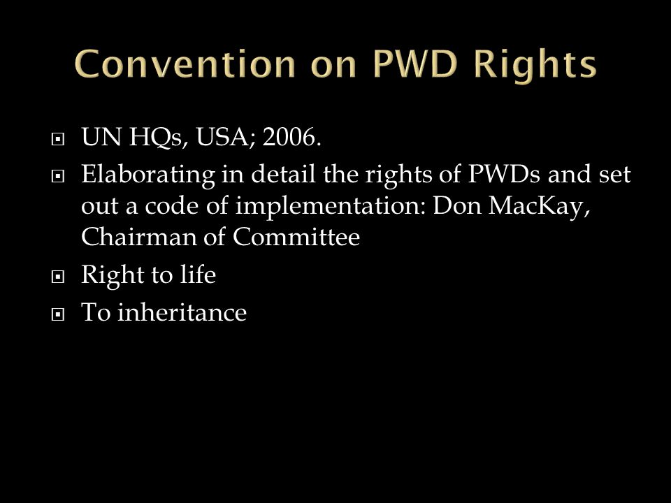  UN HQs, USA; 2006.  Elaborating in detail the rights of PWDs and set out a code of implementation: Don MacKay, Chairman of Committee  Right to lif