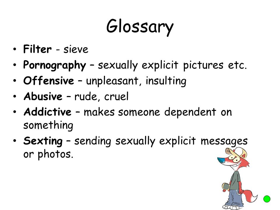 Glossary Filter - sieve Pornography – sexually explicit pictures etc.