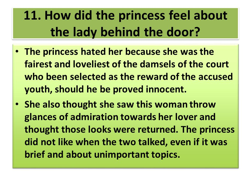 11. How did the princess feel about the lady behind the door? The princess hated her because she was the fairest and loveliest of the damsels of the c