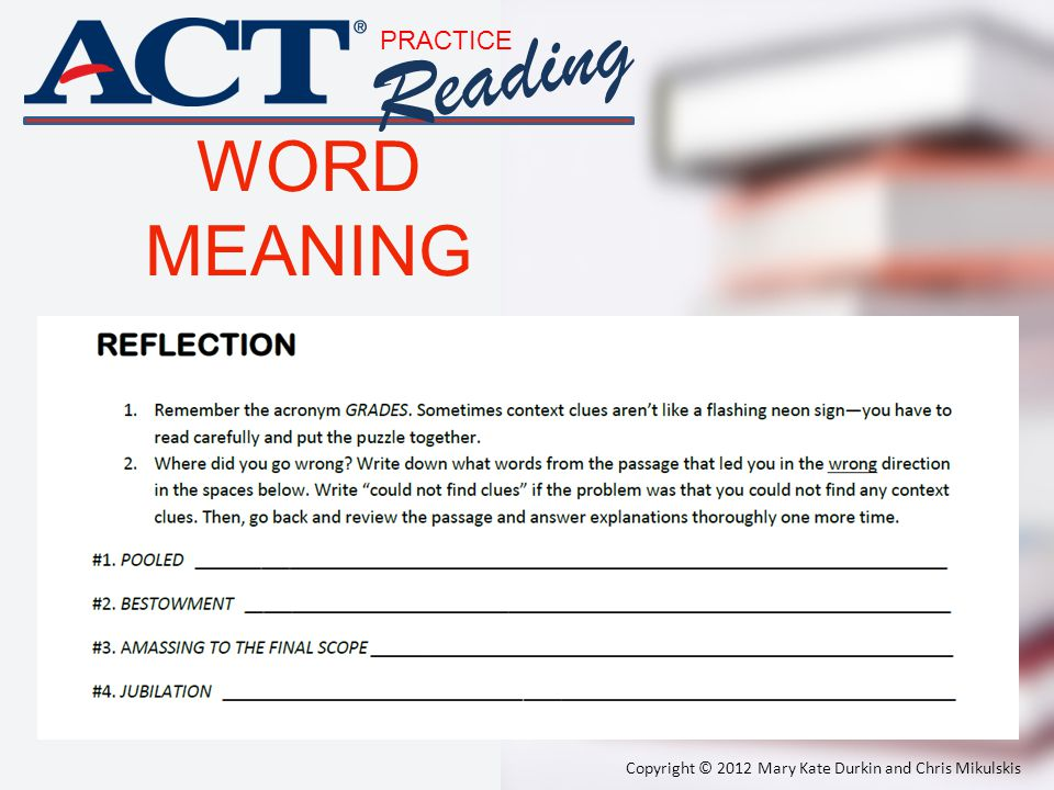 PRACTICE Reading WORD MEANING Copyright © 2012 Mary Kate Durkin and Chris Mikulskis