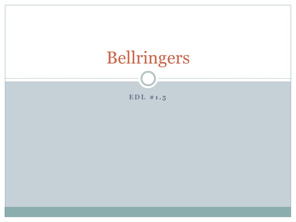 EDL #1.5 Bellringers