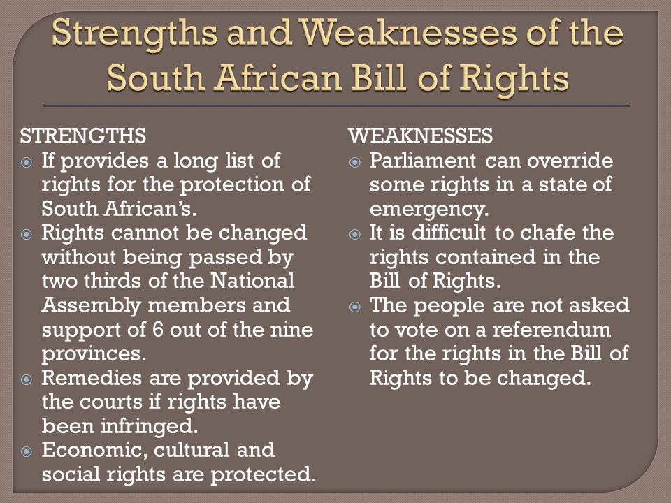 STRENGTHS  If provides a long list of rights for the protection of South African's.