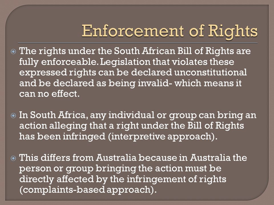  The rights under the South African Bill of Rights are fully enforceable.