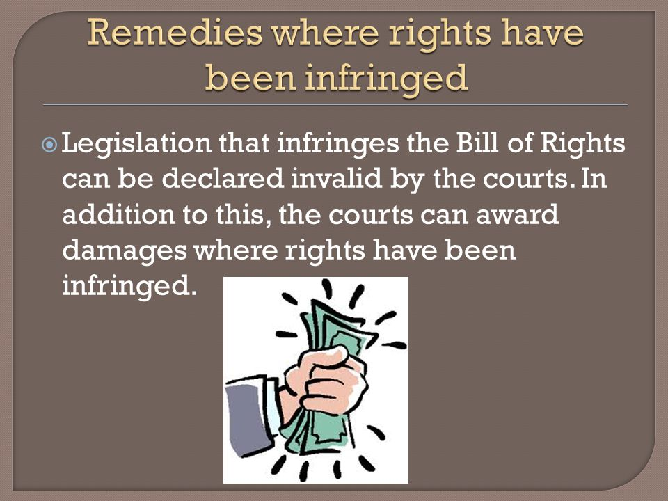  Legislation that infringes the Bill of Rights can be declared invalid by the courts.
