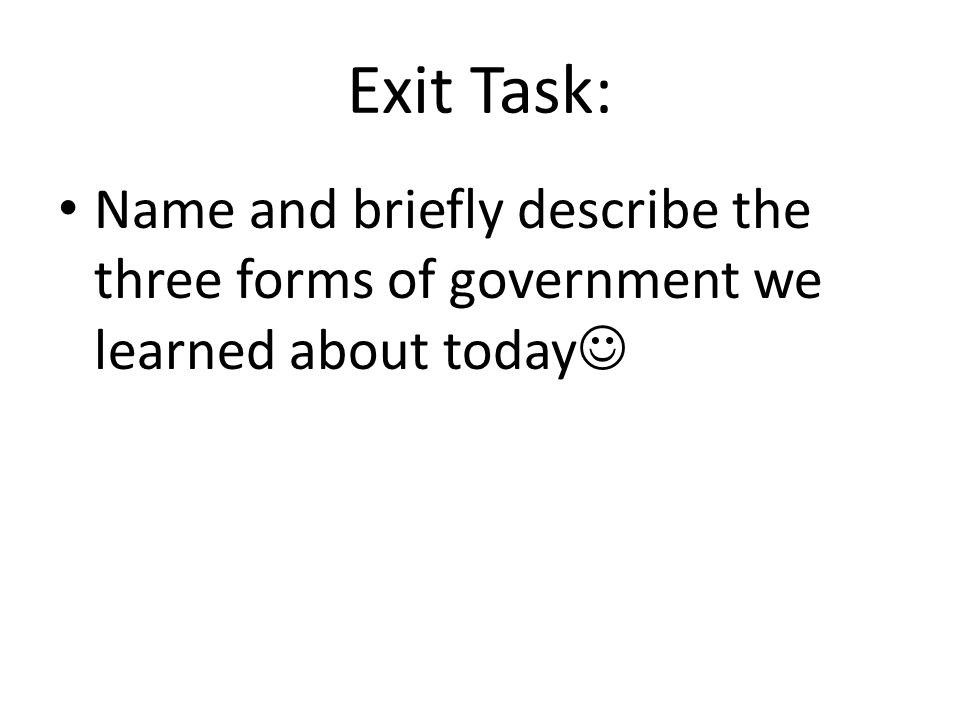 Exit Task: Name and briefly describe the three forms of government we learned about today