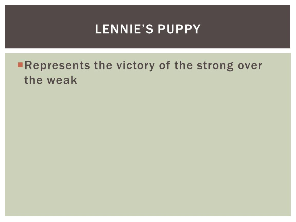  Represents the victory of the strong over the weak LENNIE'S PUPPY
