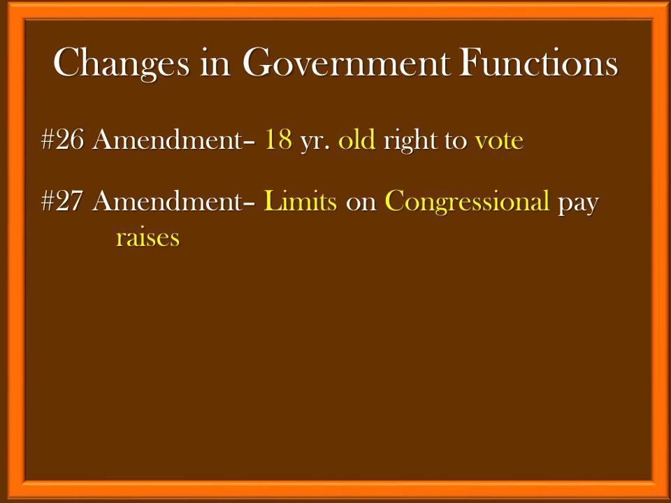 #26 Amendment– 18 yr. old right to vote #27 Amendment– Limits on Congressional pay raises