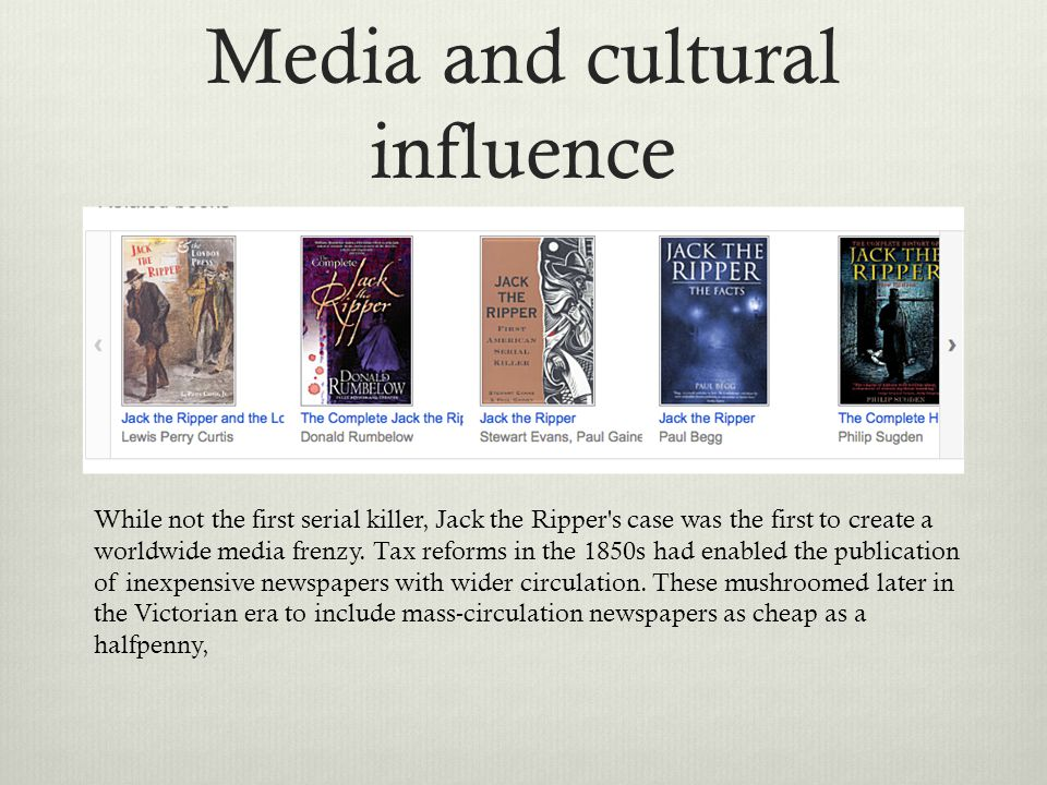 Media and cultural influence While not the first serial killer, Jack the Ripper's case was the first to create a worldwide media frenzy. Tax reforms i