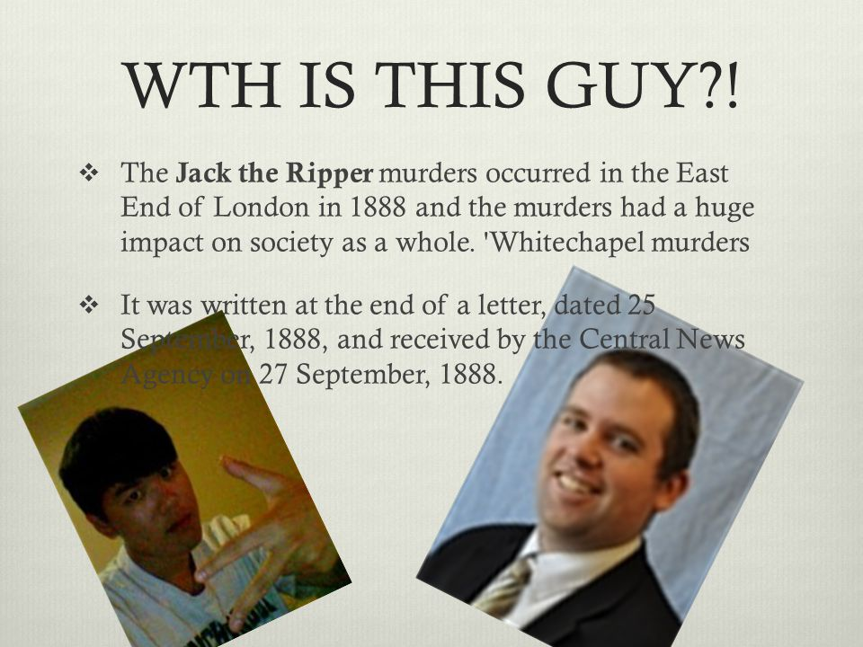WHY IS JACK THE RIPPER SO FAMOUS. Mystery-which no one knows who he or she is.