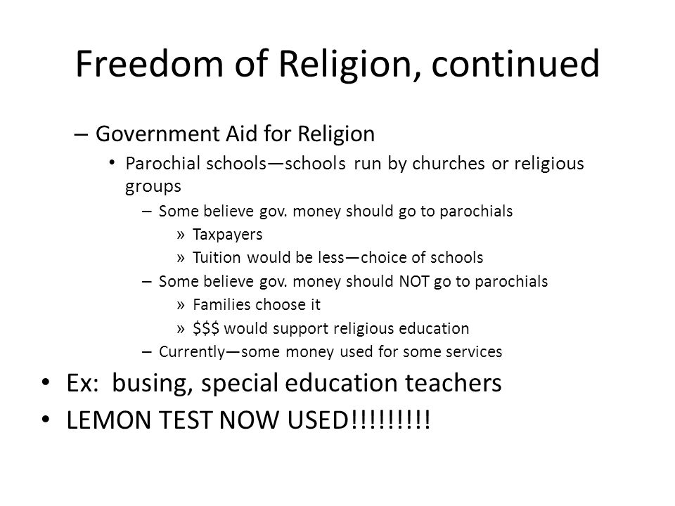 Freedom of Religion, continued – Government Aid for Religion Parochial schools—schools run by churches or religious groups – Some believe gov. money s