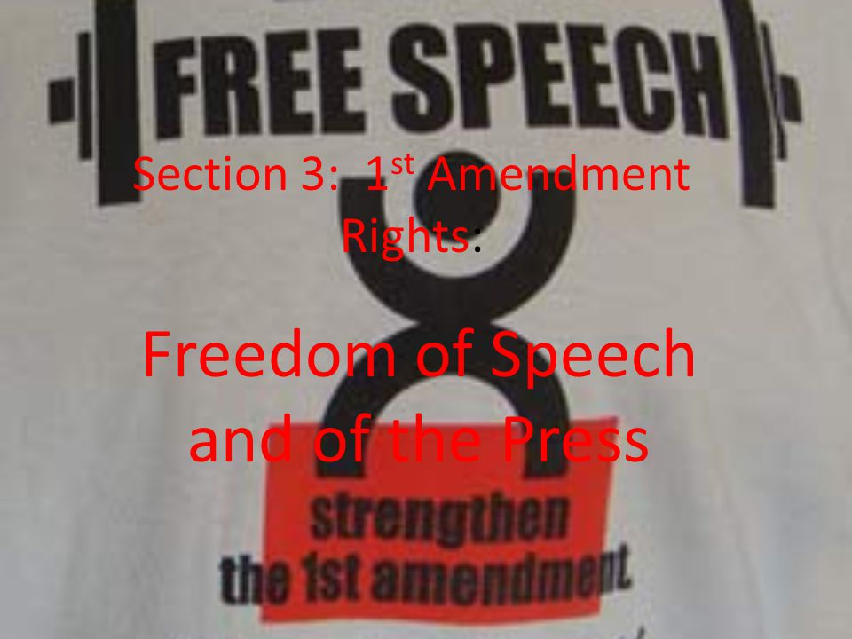 Section 3: 1 st Amendment Rights: Freedom of Speech and of the Press