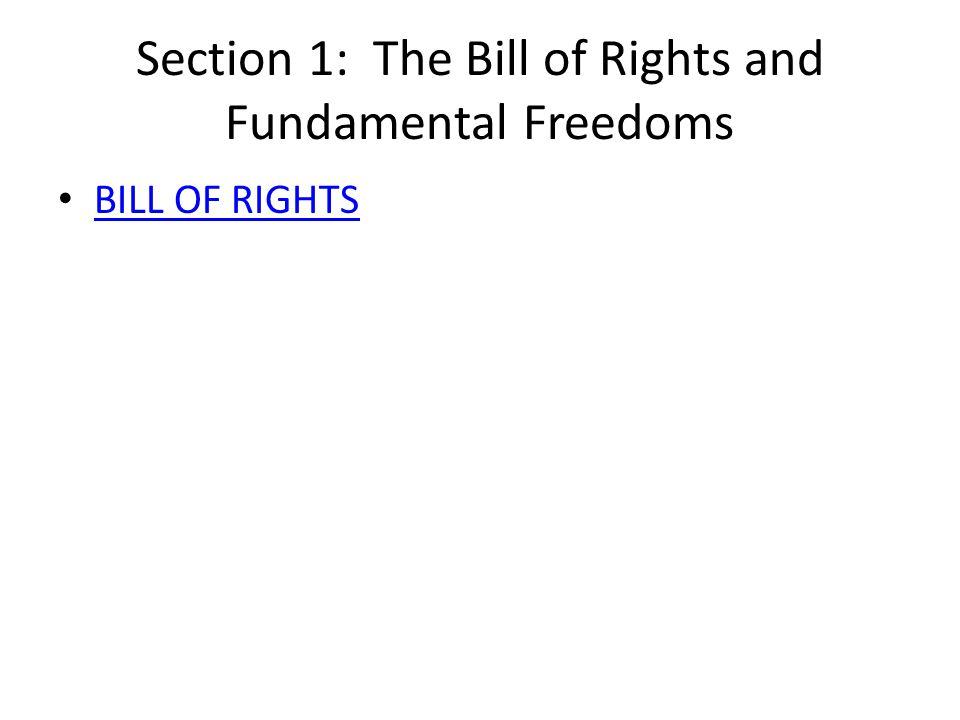Section 1: The Bill of Rights and Fundamental Freedoms BILL OF RIGHTS