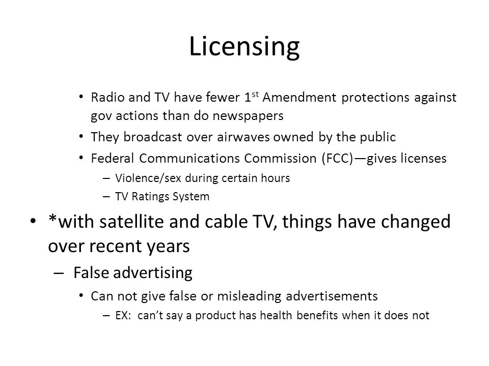 Licensing Radio and TV have fewer 1 st Amendment protections against gov actions than do newspapers They broadcast over airwaves owned by the public F