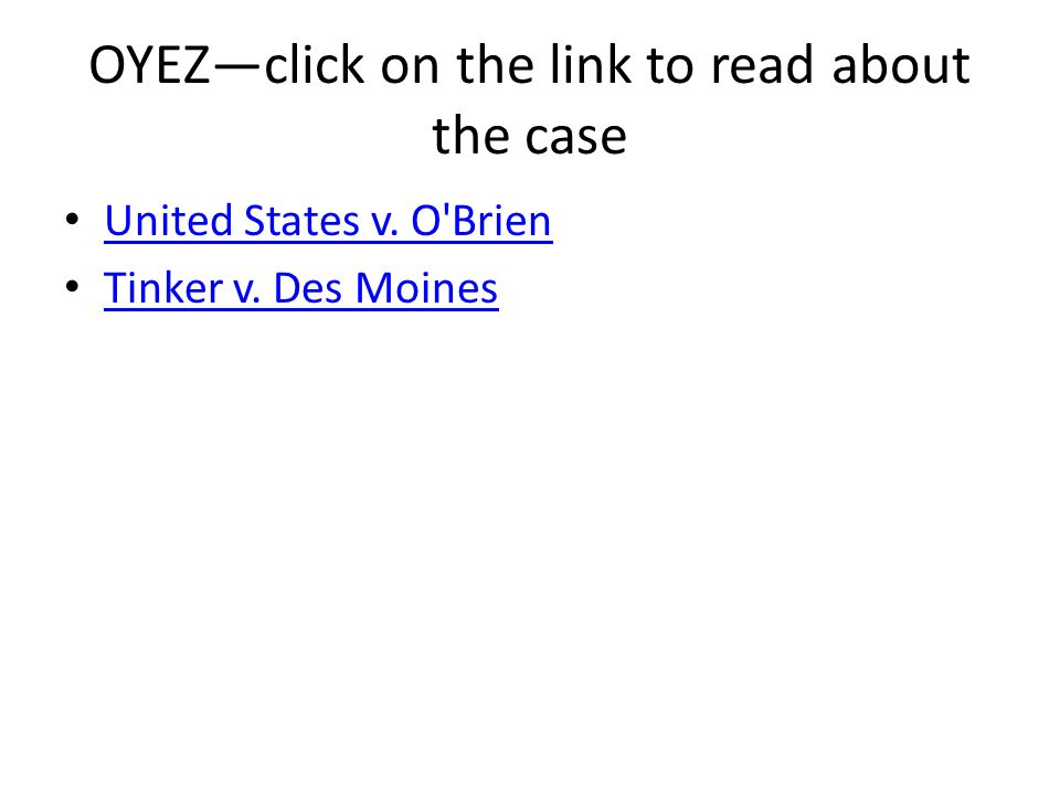 OYEZ—click on the link to read about the case United States v. O'Brien Tinker v. Des Moines