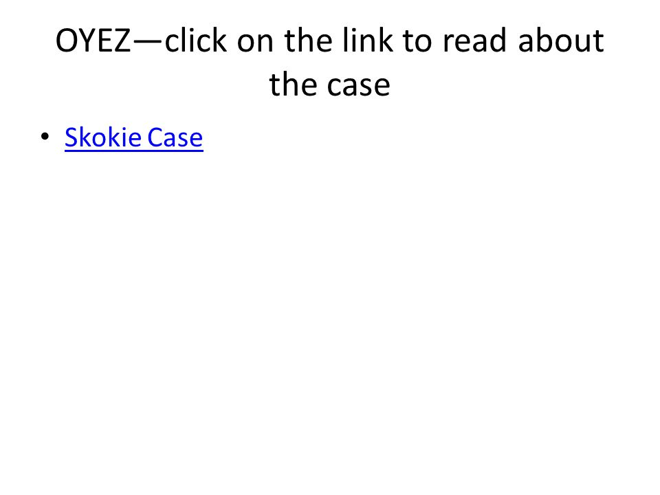 OYEZ—click on the link to read about the case Skokie Case