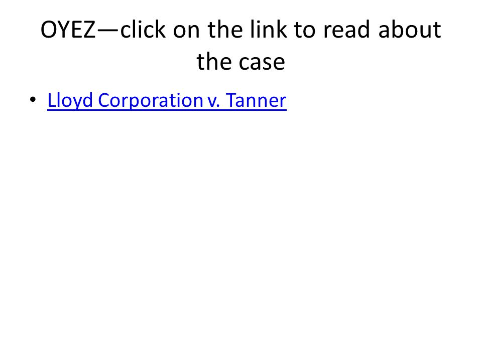 OYEZ—click on the link to read about the case Lloyd Corporation v. Tanner