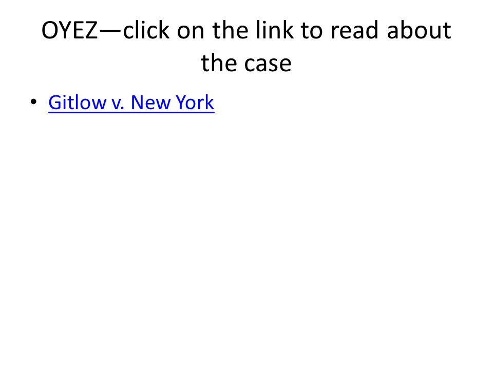 OYEZ—click on the link to read about the case Gitlow v. New York