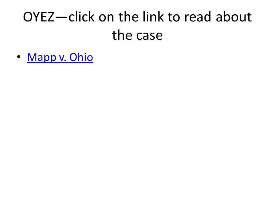 OYEZ—click on the link to read about the case Mapp v. Ohio