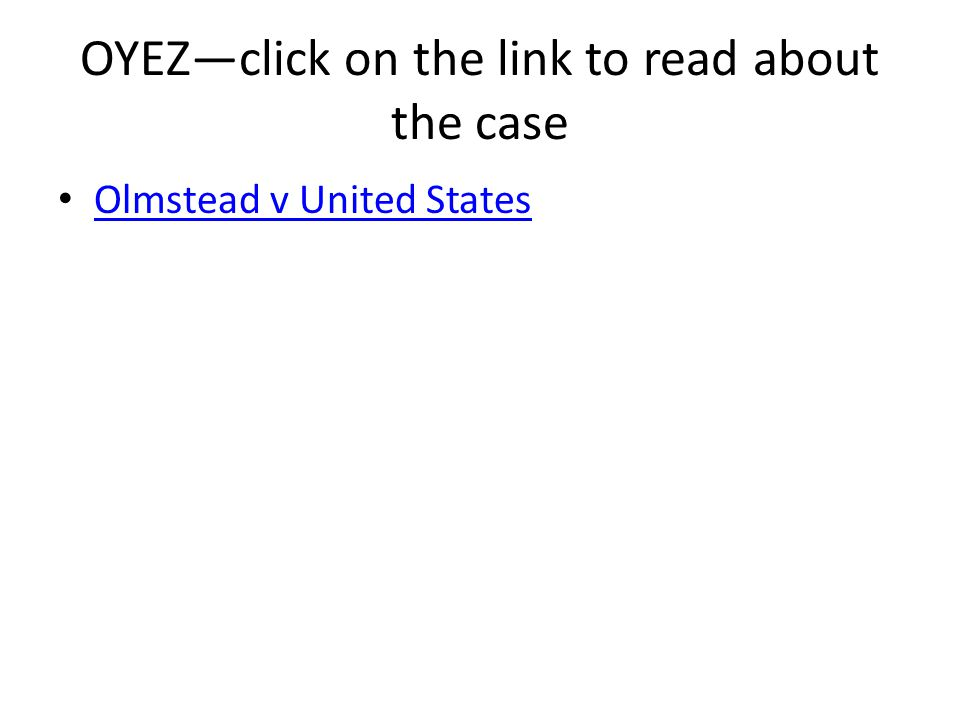 OYEZ—click on the link to read about the case Olmstead v United States