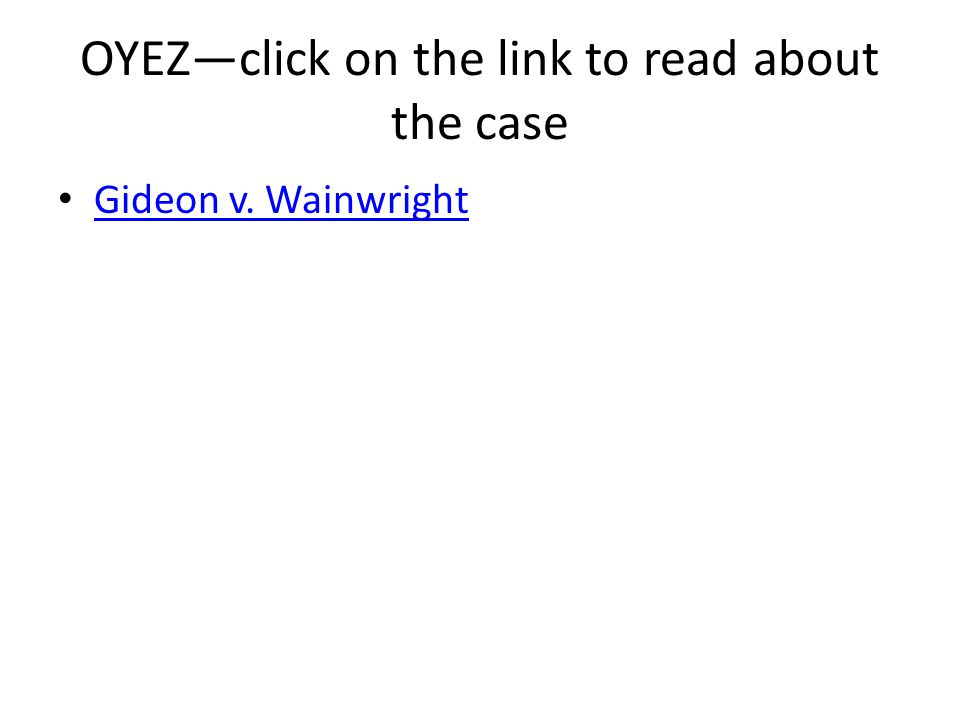 OYEZ—click on the link to read about the case Gideon v. Wainwright
