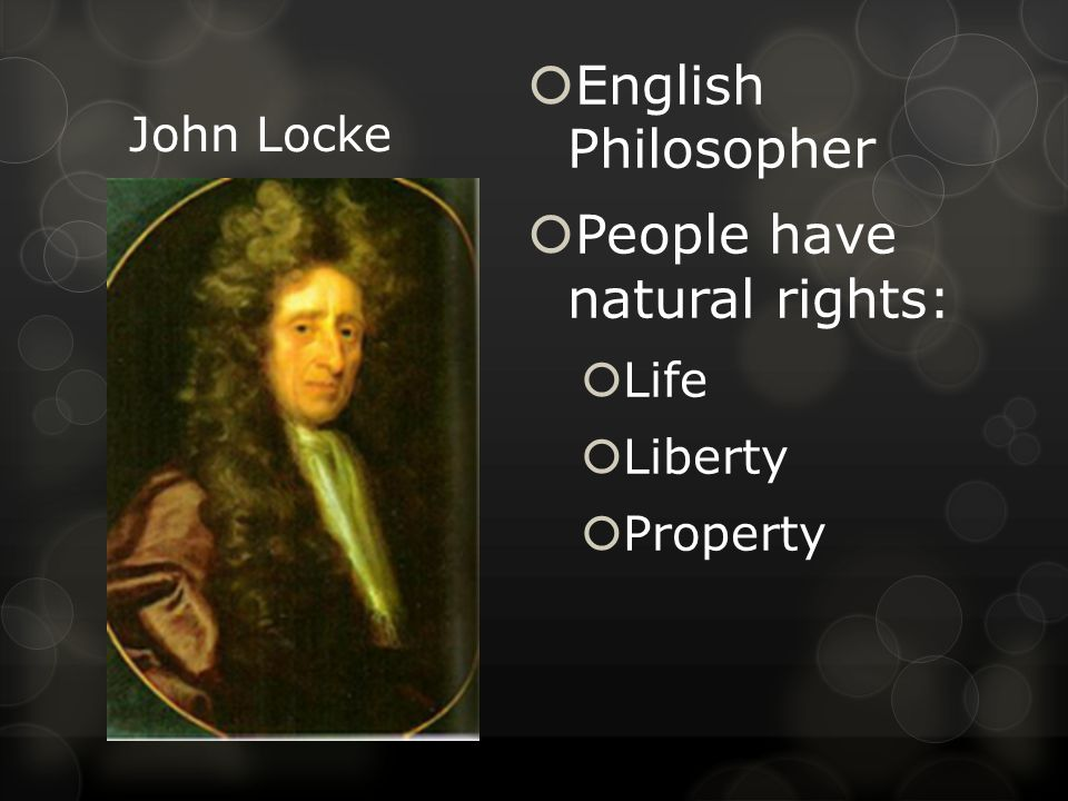  English Philosopher  People have natural rights:  Life  Liberty  Property
