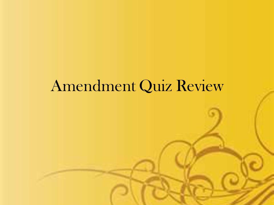 Amendment Quiz Review