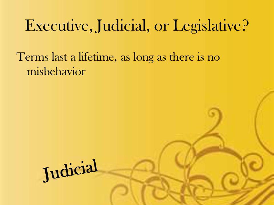 Executive, Judicial, or Legislative.
