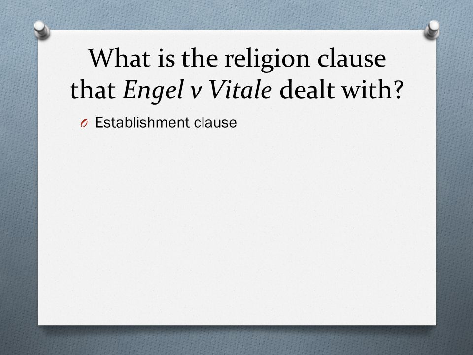 What is the religion clause that Engel v Vitale dealt with? O Establishment clause