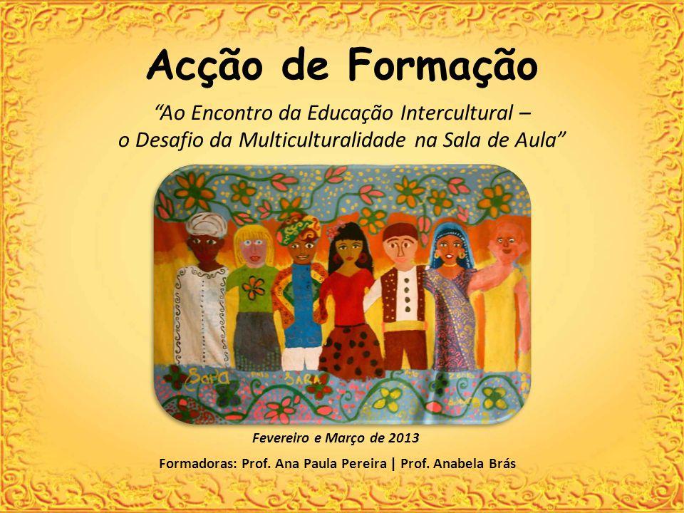 Acção de Formação Ao Encontro da Educação Intercultural – o Desafio da Multiculturalidade na Sala de Aula Formadoras: Prof.