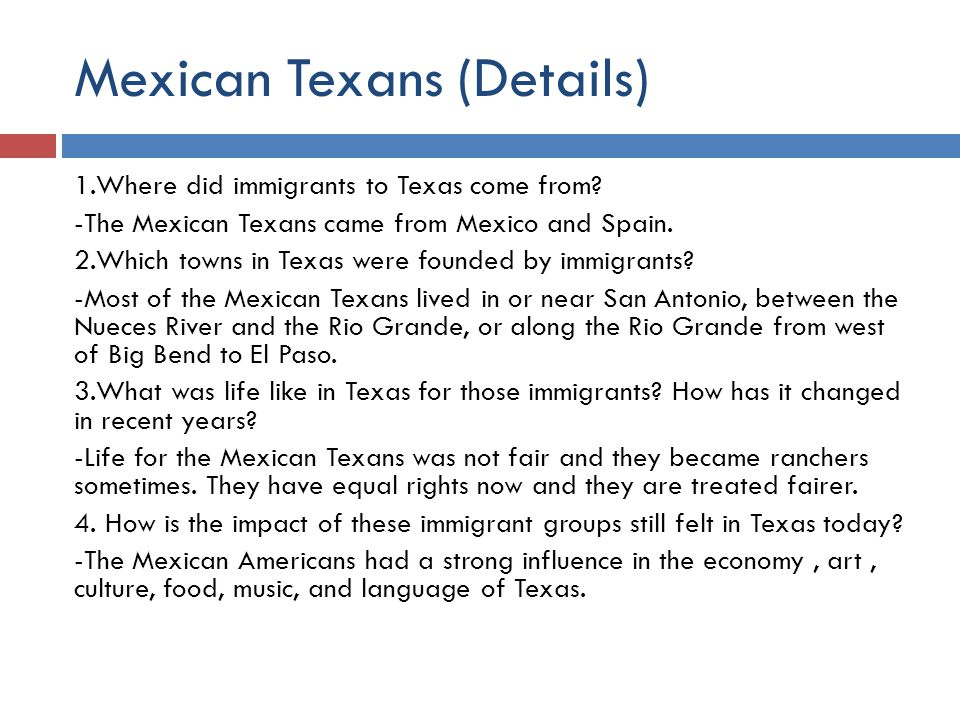 Mexican Texans (Details) 1.Where did immigrants to Texas come from.