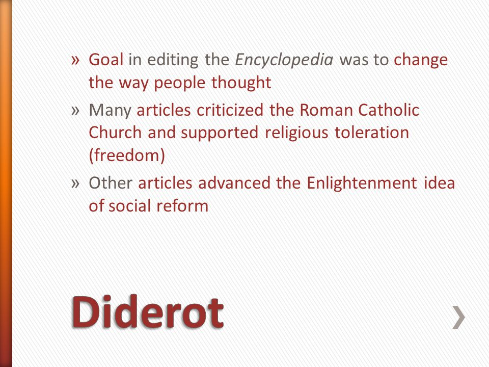 » Goal in editing the Encyclopedia was to change the way people thought » Many articles criticized the Roman Catholic Church and supported religious t