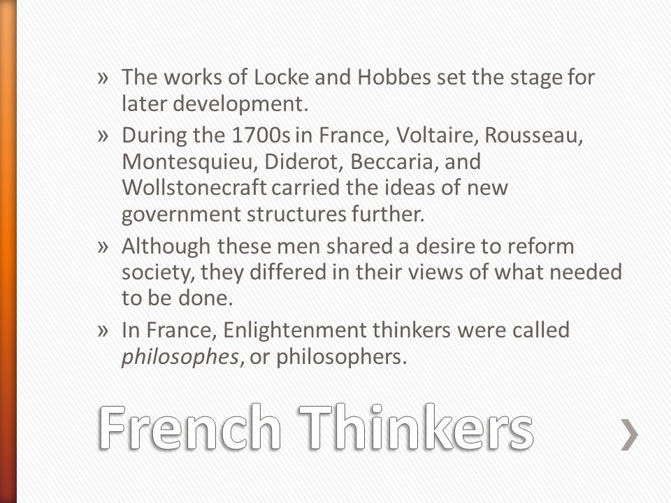 » The works of Locke and Hobbes set the stage for later development. » During the 1700s in France, Voltaire, Rousseau, Montesquieu, Diderot, Beccaria,