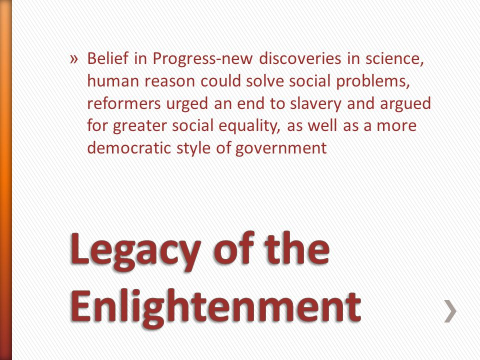 » Belief in Progress-new discoveries in science, human reason could solve social problems, reformers urged an end to slavery and argued for greater so