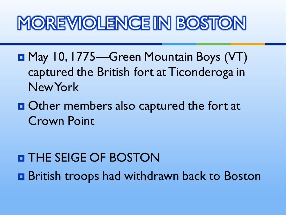  May 10, 1775—Green Mountain Boys (VT) captured the British fort at Ticonderoga in New York  Other members also captured the fort at Crown Point  T