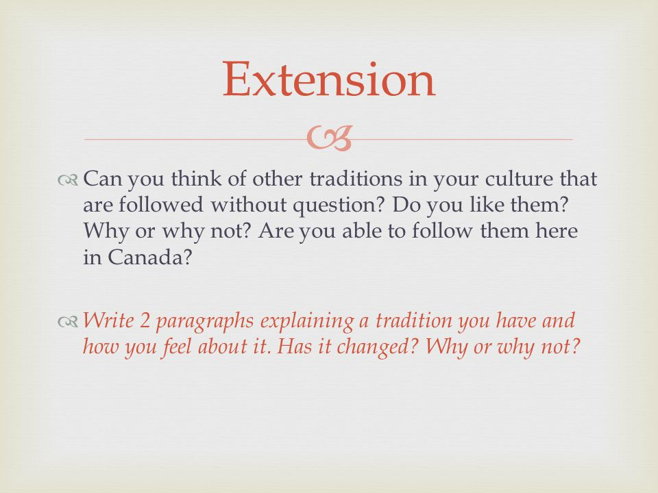   Can you think of other traditions in your culture that are followed without question.