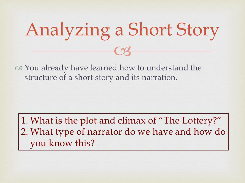  You already have learned how to understand the structure of a short story and its narration.