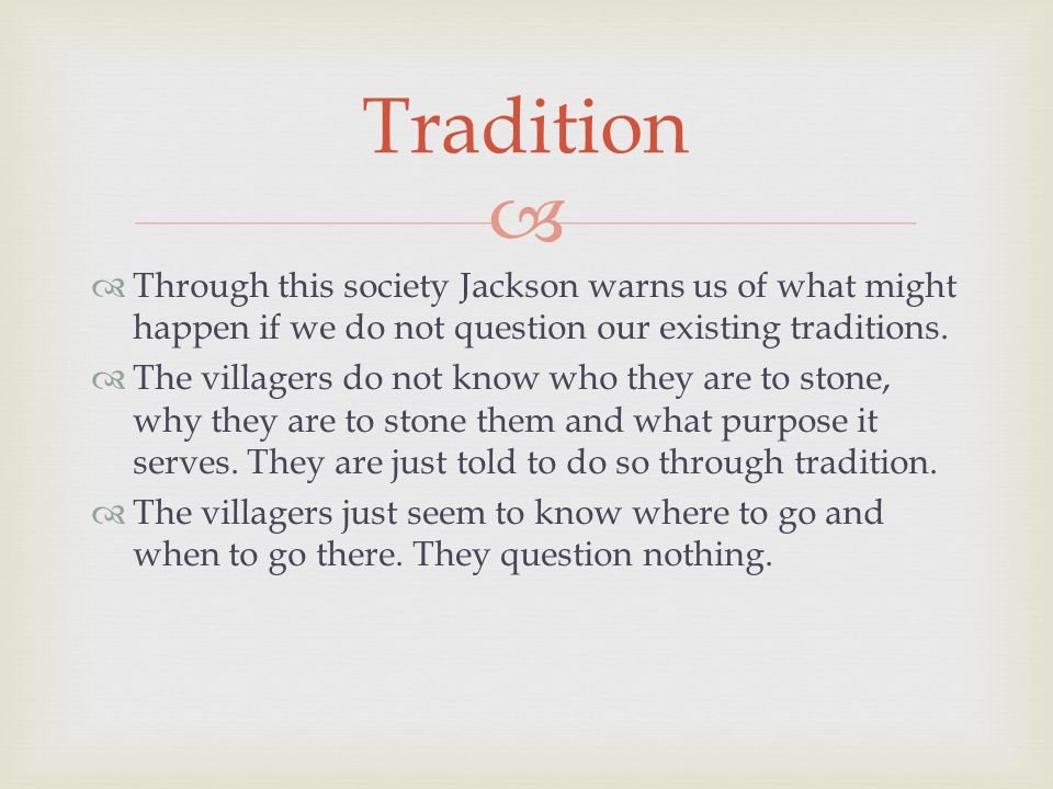   Through this society Jackson warns us of what might happen if we do not question our existing traditions.