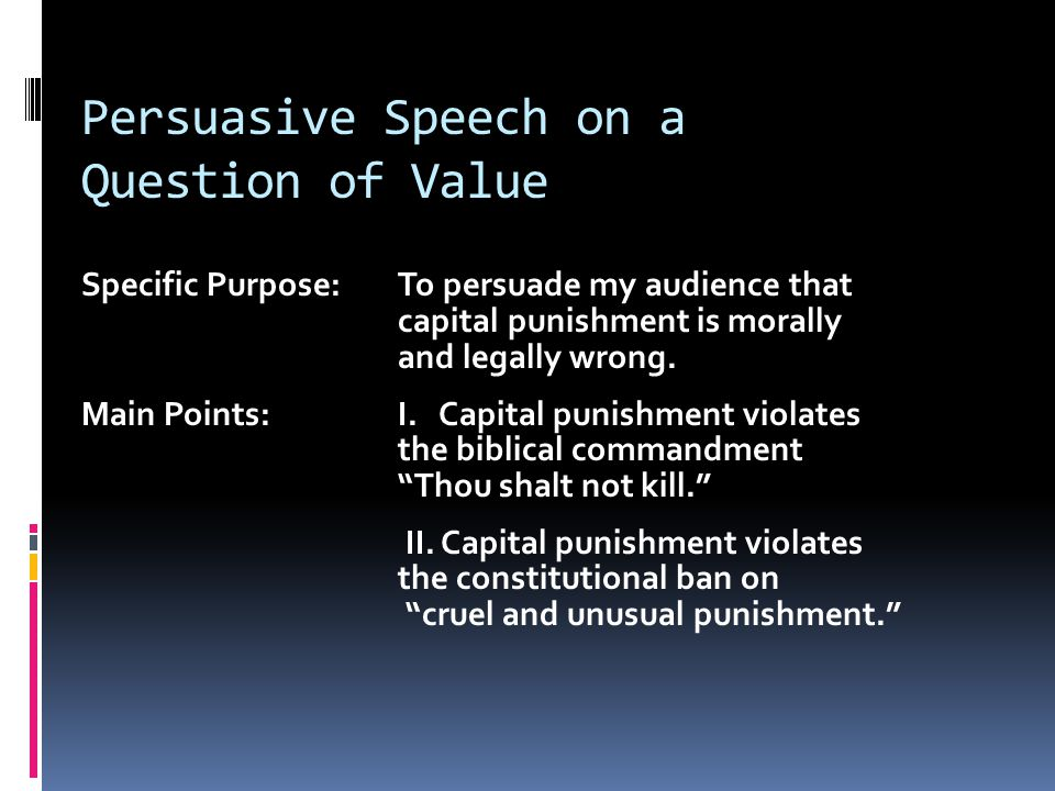 Persuasive Speech on a Question of Value Specific Purpose:To persuade my audience that capital punishment is morally and legally wrong.
