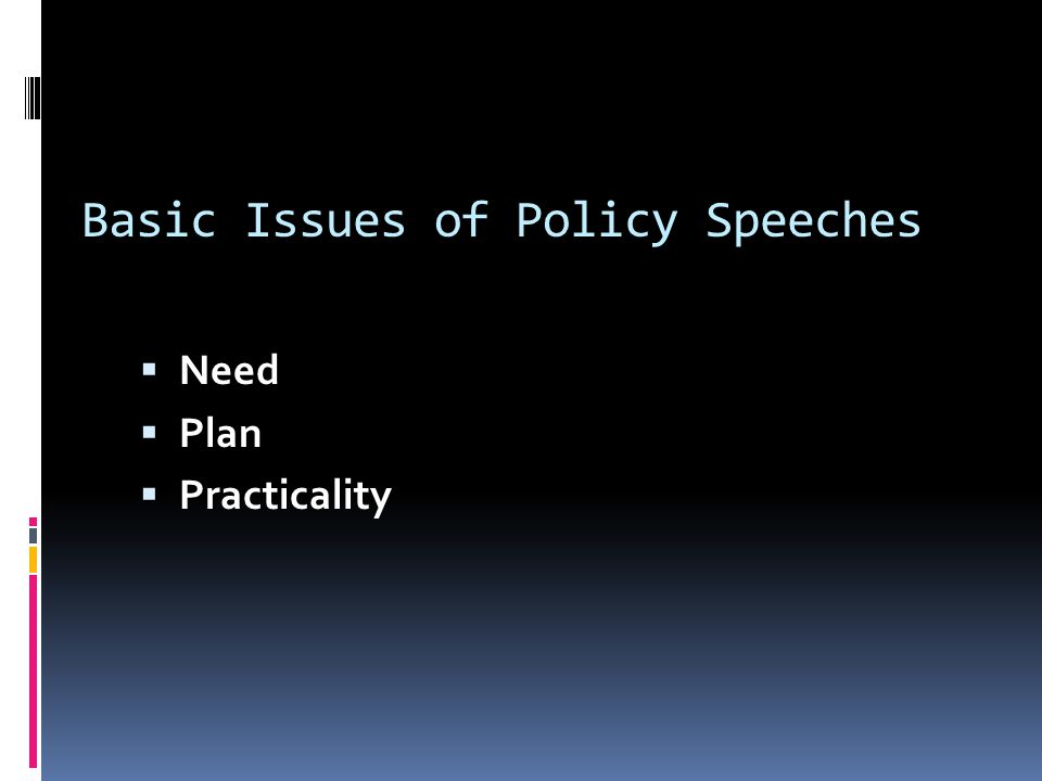 Basic Issues of Policy Speeches  Need  Plan  Practicality