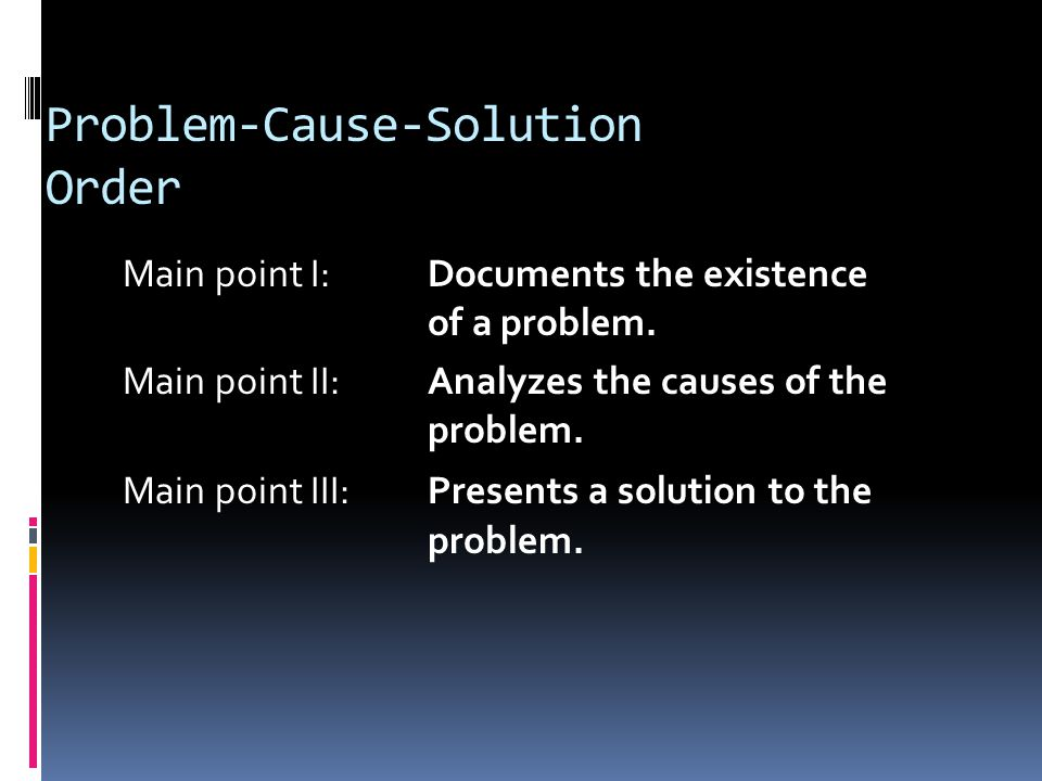 Problem-Cause-Solution Order Main point I: Documents the existence of a problem.