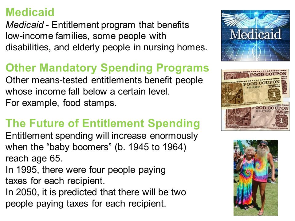 Medicaid Medicaid - Entitlement program that benefits low-income families, some people with disabilities, and elderly people in nursing homes.